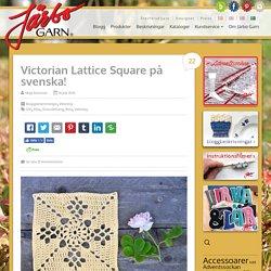 Victorian Lattice Square på svenska!