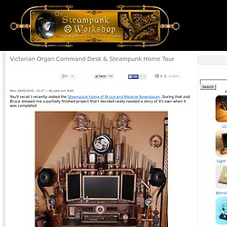 Victorian Organ Command Desk & Steampunk Home Tour | The Steampunk Workshop