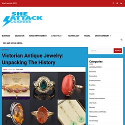 Victorian Antique Jewelry: Unpacking The History – Read Best Review and Top General News Story on Sheattack.com