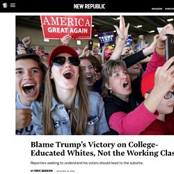 Blame Trump's Victory on College-Educated Whites, Not the Working Class
