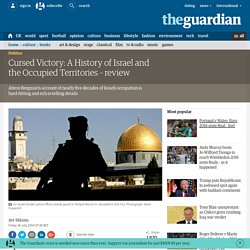 Cursed Victory: A History of Israel and the Occupied Territories – review