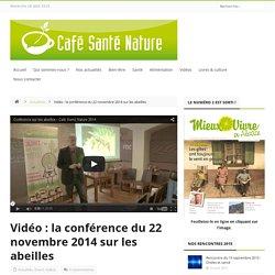CAFE SANTE NATURE 22/11/14 Vidéo : la conférence du 22 novembre 2014 sur les abeilles