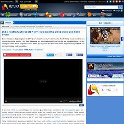 Vidéo > ISS : l'astronaute Scott Kelly joue au ping-pong avec une balle d'eau