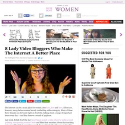 8 Lady Video Bloggers Who Make The Internet A Better Place