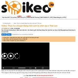 Video: Thực hư chuyện Đặng Văn Lâm bị chèn ép ở Thái Lan - Soi Kèo IO