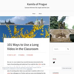 101 Ways to Use a Long Video in the Classroom – Kamila of Prague