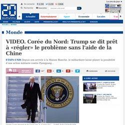 VIDEO. Corée du Nord: Trump se dit prêt à «régler» le problème sans l'aide de la Chine