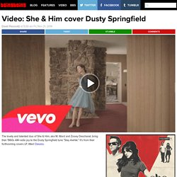 Video: She & Him cover Dusty Springfield