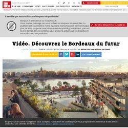 Vidéo. Découvrez le Bordeaux du futur - Sud Ouest.fr