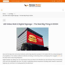 LED Video Wall & Digital Signage – The Next Big Thing In DOOH – Xtreme Media