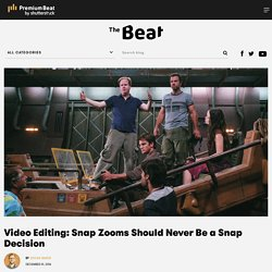 Video Editing: Snap Zooms Should Never Be a Snap Decision