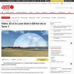 Vidéo. Et si la Lune était à 420km de la Terre? - Insolite