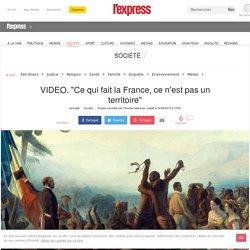 """VIDEO. """"Ce qui fait la France, ce n'est pas un territoire"""""""