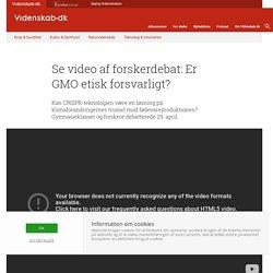 Se video af forskerdebat: Er GMO etisk forsvarligt?