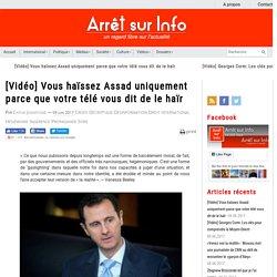 [Vidéo] Vous haïssez Assad uniquement parce que votre télé vous dit de le haïr