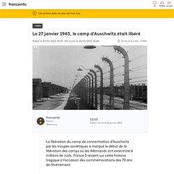 Le 27 janvier 1945, le camp d'Auschwitz était libéré