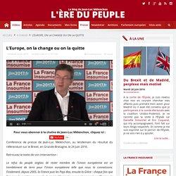 VIDÉO - «L'Europe, on la change ou on la quitte»