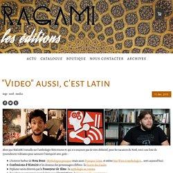 """""""Video"""" aussi, c'est latin - Éditions RAGAMI"""
