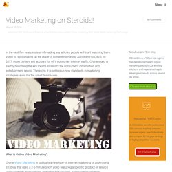 Video Marketing on Steroids!