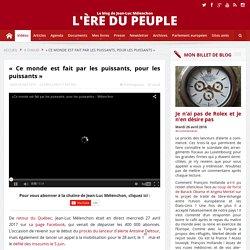 VIDÉO - Mélenchon : «Ce monde est fait par les puissants, pour les puissants»