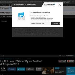 VIDEO. Le Roi Lear d'Olivier Py au Festival d'Avignon 2015