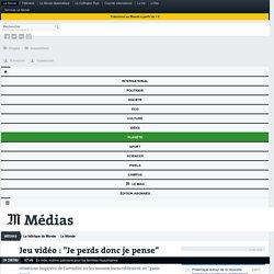 "Jeu vidéo : ""Je perds donc je pense"" (serious games 2/5)"