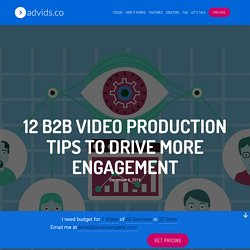 12 B2B Video Production Tips To Drive More Engagement