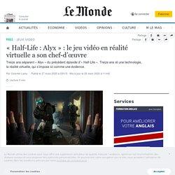 «Half-Life: Alyx»: le jeu vidéo en réalité virtuelle a son chef-d'œuvre