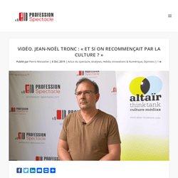 """Vidéo. Jean-Noël Tronc : """"Et si on recommençait par la culture ?"""""""