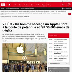VIDÉO - Un homme saccage un Apple Store à la boule de pétanque et fait 50.000 euros de dégâts