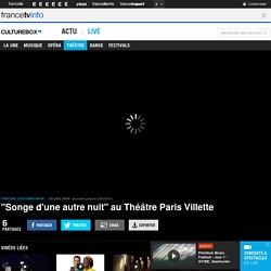 """VIDEO. """"Songe d'une autre nuit"""" au Théâtre Paris Villette"""
