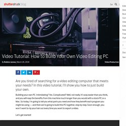 Video Tutorial: How to Build Your Own Video Editing PC