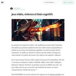 Jeux vidéo, violence et biais cognitifs