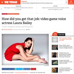 How did you get that job: video game voice actress Laura Bailey