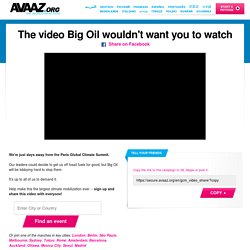 The video Big Oil wouldn't want you to watch Share on Facebook