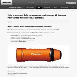 Rivivi le emozioni delle tue avventure con Panasonic A1, la nuova videocamera indossabile ultra-compatta