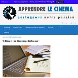 Vidéocast : Le découpage technique
