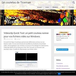 Videoclip Quick Tool: un petit couteau suisse pour vos fichiers vidéo sur Windows