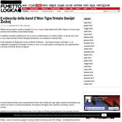 Il videoclip della band C'Mon Tigre firmato Danijel Žeželj