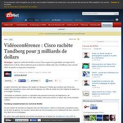 Vidéoconférence : Cisco rachète Tandberg pour 3 milliards de dol