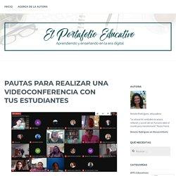 PAUTAS PARA REALIZAR UNA VIDEOCONFERENCIA CON TUS ESTUDIANTES – El Portafolio Educativo