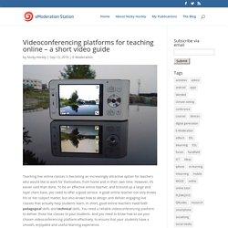 Videoconferencing platforms for teaching online – a short video guide