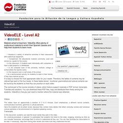 VideoELE - Level A2 - VideoELE - Learning tools - Fundación para la Difusión de la Lengua y la Cultura Española (Spanish Language Foundation)
