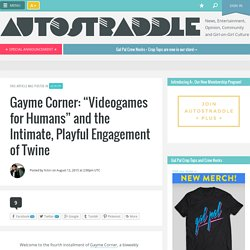 """Gayme Corner: """"Videogames for Humans"""" and the Intimate, Playful Engagement of Twine"""