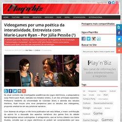 Videogames por uma poética da interatividade, Entrevista com Marie-Laure Ryan – Por Júlia Pessôa (¹)