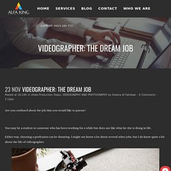 Videographer - The Dream Job You Should Know Why?