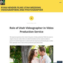 Role of Utah Videographer in Video Production Service
