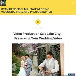 Video Production Salt Lake City – Preserving Your Wedding Video