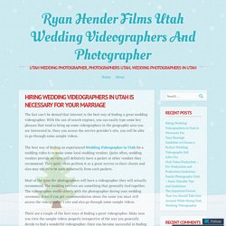 Hiring Wedding Videographers in Utah Is Necessary For Your Marriage