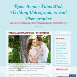 Wedding Videography Utah – Its Importance